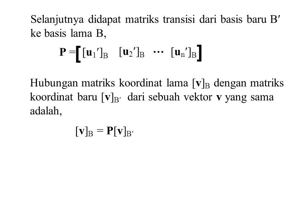 ] [ Selanjutnya didapat matriks transisi dari basis baru B